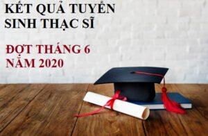 Thông báo KẾT QUẢ kỳ thi TUYỂN SINH trình độ THẠC SĨ ĐỢT THÁNG 6 năm 2020 và nhận ĐƠN PHÚC TRA