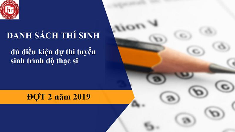 Thông báo DANH SÁCH THÍ SINH đủ điều kiện dự thi tuyển sinh trình độ THẠC SĨ ĐỢT 2 năm 2019